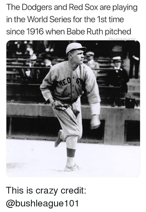 Crazy, Dodgers, and Mlb: The Dodgers and Red Sox are playing  in the World Series for the 1st time  since 1916 when Babe Ruth pitched This is crazy  credit: @bushleague101