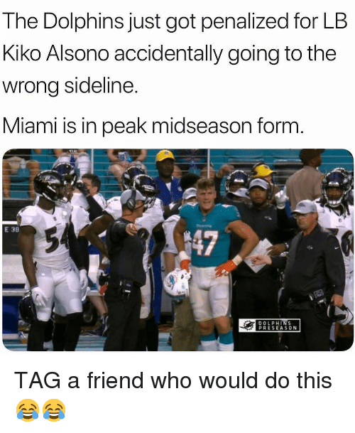 kiko: The Dolphins just got penalized for LB  Kiko Alsono accidentally going to the  wrong sideline.  Miami is in peak midseason form  E 38  147  DOLPHINS  PRESEASON TAG a friend who would do this 😂😂