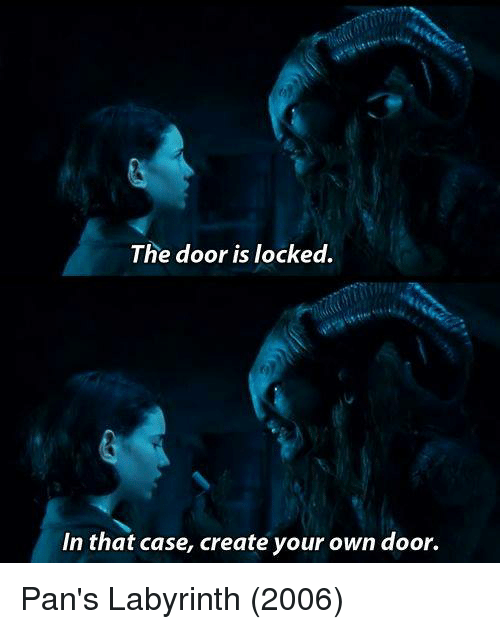 Labyrinth, The Doors, and Create Your Own: The door is locked.  In that case, create your own door. Pan's Labyrinth (2006)