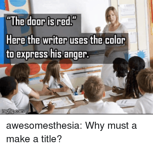 """Tumblr, Blog, and Express: The doorisred""""  Here the writer uses the color  to express his anger. awesomesthesia:  Why must a make a title?"""