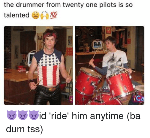 Ba Dum: the drummer from twenty one pilots is so  talented  100  ica 😈😈😈id 'ride' him anytime (ba dum tss)