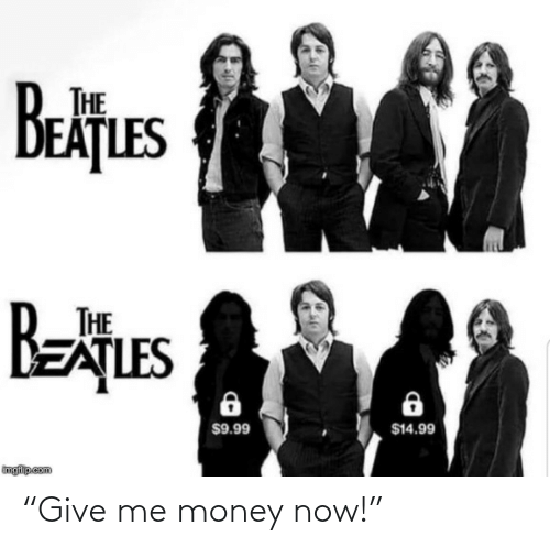 "Imgflip Com: THE  EAȚLES  Betues  BEATLES  THE  $14.99  $9.99  imgflip com ""Give me money now!"""