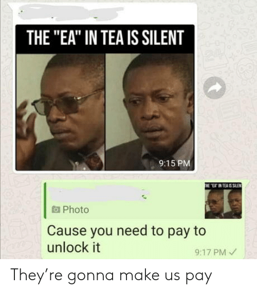 "Tea, Make, and They: THE ""EA"" IN TEA IS SILENT  9:15 PM  THE ""LIN TEAS SLEN  aPhoto  Cause you need to pay to  unlock it  9:17 PM They're gonna make us pay"