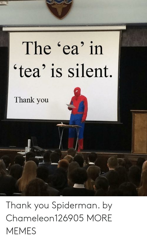 Spiderman: The 'ea' in  'tea' is silent.  Thank you Thank you Spiderman. by Chameleon126905 MORE MEMES