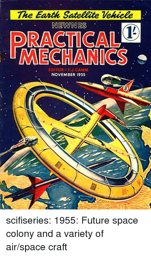 satellite: The Earth Satellite Vekicle  NEWNES  RACTICAL  MECHANICS  EDITOR FU.CAMM  NOVEMBER 1955 scifiseries:  1955: Future space colony and a variety of air/space craft