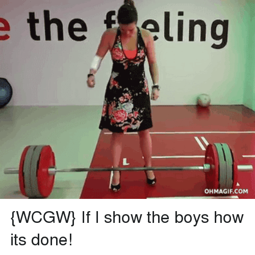 deadlift: the  eling  OH  MAGIF COM {WCGW} If I show the boys how its done!
