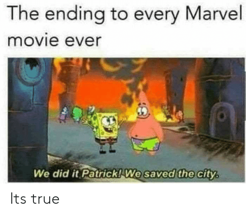 True, Marvel, and Movie: The ending to every Marvel  movie ever  We did it Patrick! We  saved the city, Its true