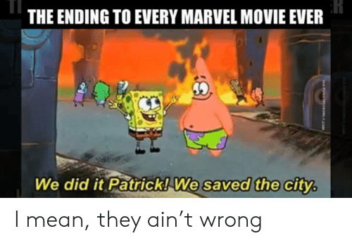 Marvel, Mean, and Movie: THE ENDING TO EVERY MARVEL MOVIE EVER  We did it Patrick! We saved the city.  MANNc YOM  VIA FUNNYPIcsONLY.COM I mean, they ain't wrong