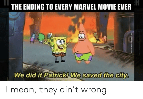 Marvel, Mean, and Movie: THE ENDING TO EVERY MARVEL MOVIE EVER  We did it Patrick! We saved the city.  MUNNcsLY.COM  VIA FUNNYPICsONLY.COM I mean, they ain't wrong