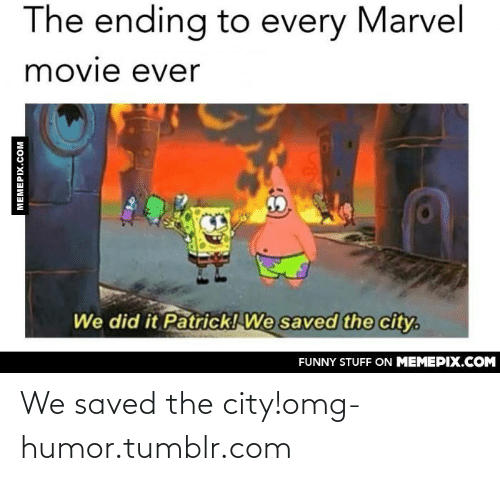 We Did It Patrick We Saved The City: The ending to every Marvel  movie ever  We did it Patrick! We saved the city.  FUNNY STUFF ON MEMEPIX.COM  MEMEPIX.COM We saved the city!omg-humor.tumblr.com
