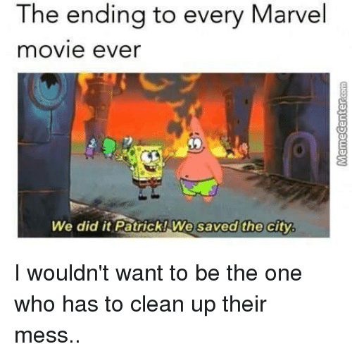 We Did It Patrick We Saved The City: The ending to every Marvel  movie eVer  We did it Patrick! We saved the  city I wouldn't want to be the one who has to clean up their mess..