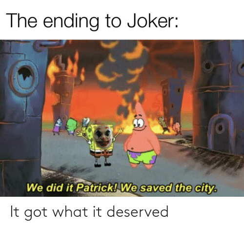 We Did It Patrick We Saved The City: The ending to Joker:  We did it Patrick! We saved the city. It got what it deserved