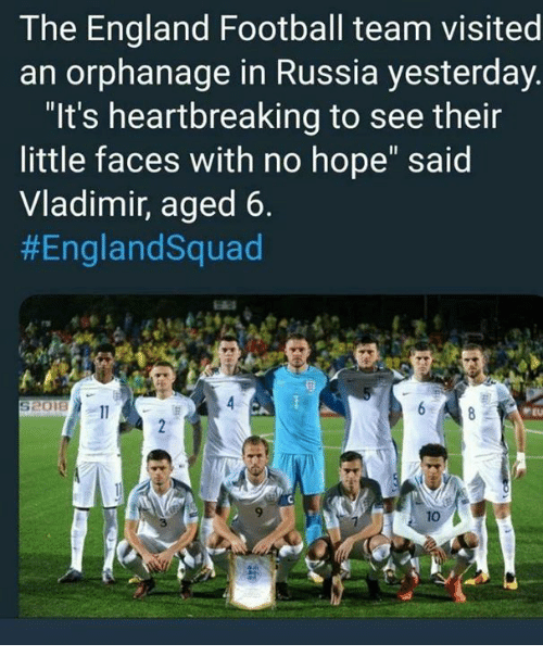 """England, Football, and Memes: The England Football team visited  an orphanage in Russia yesterday.  """"It's heartbreaking to see their  little faces with no hope"""" said  Vladimir, aged 6.  #EnglandSquad  9  10  3"""