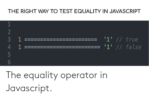 The: The equality operator in Javascript.