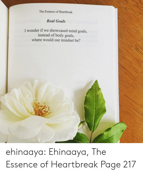 Www Amazon Com: The Essence of Heartbreak  Real Goals  I wonder if we showcased mind goals,  instead of body goals,  where would our mindset be? ehinaaya:  Ehinaaya, The Essence of Heartbreak  Page 217