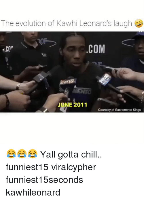 Chill, Funny, and Sacramento Kings: The evolution of Kawhi Leonard's laugh  CO  COM  NEWSIO  JUNE 2011  Courtesy of Sacramento Kings 😂😂😂 Yall gotta chill.. funniest15 viralcypher funniest15seconds kawhileonard
