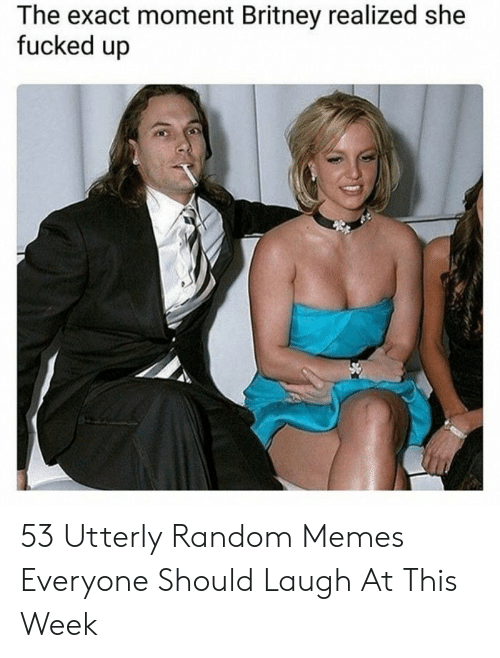 Utterly Random: The exact moment Britney realized she  fucked up 53 Utterly Random Memes Everyone Should Laugh At This Week