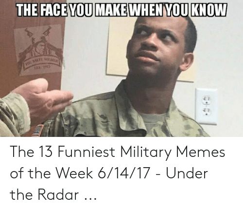 Funny Army Memes: THE FACE YOU MAKE WHEN YOU KNOW The 13 Funniest Military Memes of the Week 6/14/17 - Under the Radar ...