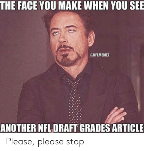Nfl, NFL Draft, and Another: THE FACE YOU MAKE WHEN YOU SEE  ONFLMEME  ANOTHER NFL DRAFT GRADES ARTICLE Please, please stop