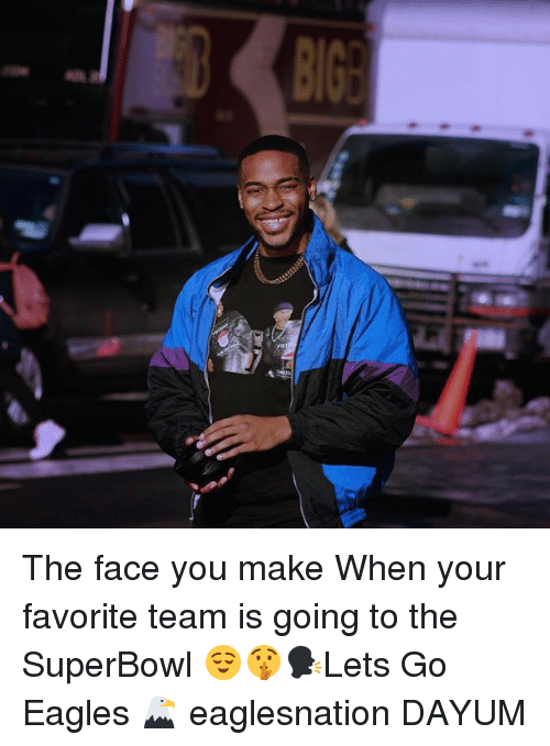 Face You Make When: The face you make When your favorite team is going to the SuperBowl 😌🤫🗣Lets Go Eagles 🦅 eaglesnation DAYUM