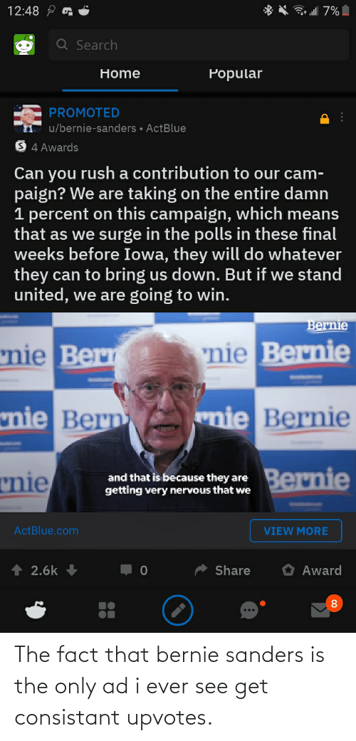 Bernie Sanders: The fact that bernie sanders is the only ad i ever see get consistant upvotes.