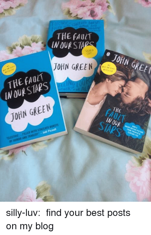 Tumblr, Best, and Blog: THE FAULT  IN DUR STA  JORN GREE  cary  JOHN GREEN :  THE FAULT  IN DUR STARS  THE  INOUR  STAPS  F4  JOHN GREEN silly-luv:  ♡ find your best posts on my blog ♡