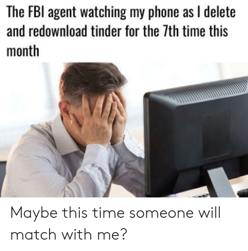 Fbi, Phone, and Tinder: The FBI agent watching my phone as I delete  and redownload tinder for the 7th time this  month Maybe this time someone will match with me?