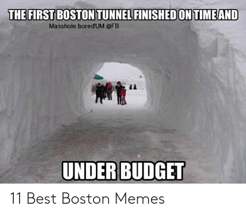 Funny Snow Memes: THE FIRST BOSTON TUNNEL FINISHED ON TIMEAND  Masshole bored'UM @FB  UNDERBUDGET 11 Best Boston Memes