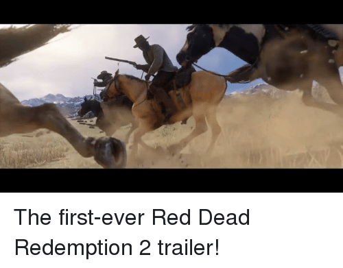 Memes, Reds, and Red Dead Redemption: The first-ever Red Dead Redemption 2 trailer!