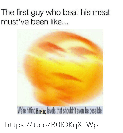 Mustve: The first guy who beat his meat  must've been like...  Were hitig hning evels htshouldnt even be posside https://t.co/R0IOKqXTWp