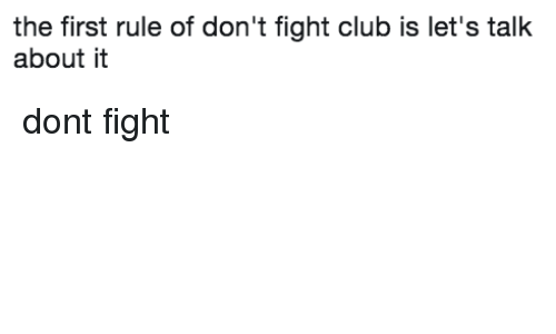Club, Fight Club, and Fight: the first rule of don't fight club is let's talk  about i dont fight