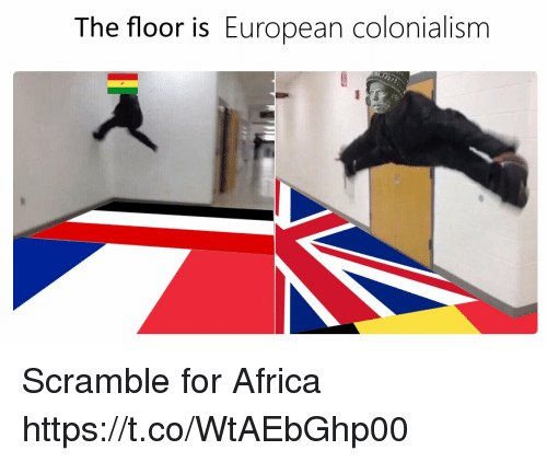 colonialism: The floor is European colonialism Scramble for Africa https://t.co/WtAEbGhp00