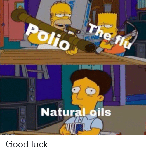 Good, Luck, and Flu: The flu  Polio  PLAS  Natural oils  imaflir.com Good luck