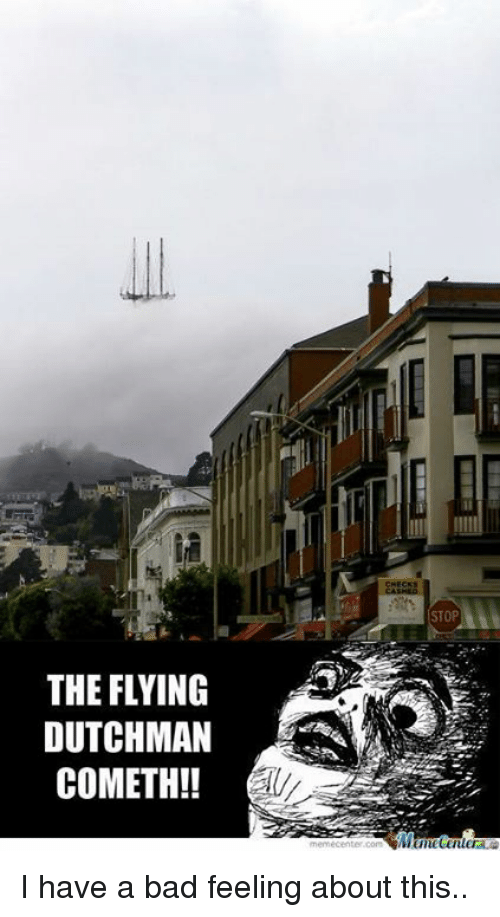 Memes, 🤖, and Flying Dutchman: THE FLYING  DUTCHMAN  COMETH!  CHECKS  STOP  meme center.com I have a bad feeling about this..