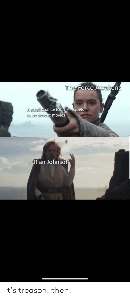Movies, Treason, and Force: The Force Awakens  A small chance for the sequels  to be decent movies  Rian Johnson It's treason, then.