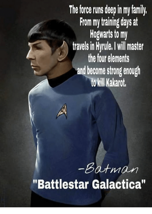 """battlestar galactica: The force runs deep in my family.  From mytriningdays at  Hogwarts to my  travels in Hyrtule. lwll master  the four elements  and become strong enough  o kill Kakarot.  Batman  """"Battlestar Galactica"""""""