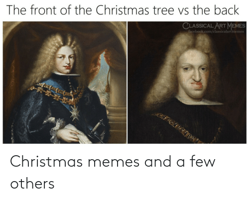 classical art memes: The front of the Christmas tree vs the back  CLASSICAL ART MEMES  facebook.com/classicalartmemes Christmas memes and a few others