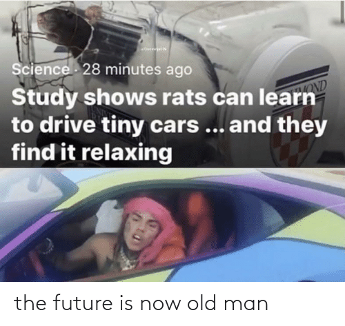 Future: the future is now old man