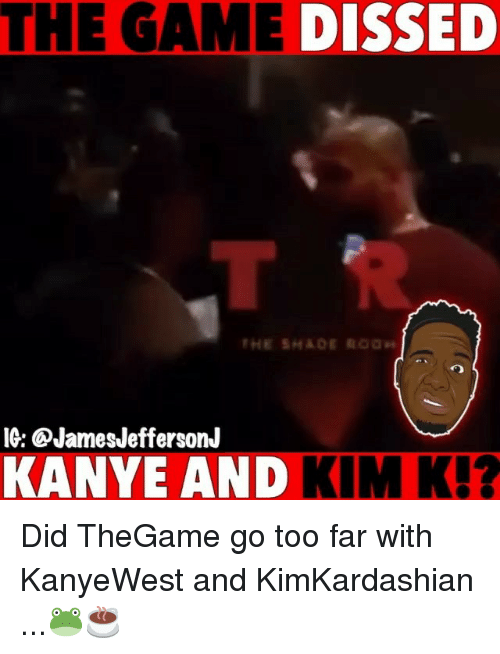 kim k: THE GAME  DISSED  IG: @JamesJeffersonJ  KANYE AND KIM K!? Did TheGame go too far with KanyeWest and KimKardashian ...🐸☕️