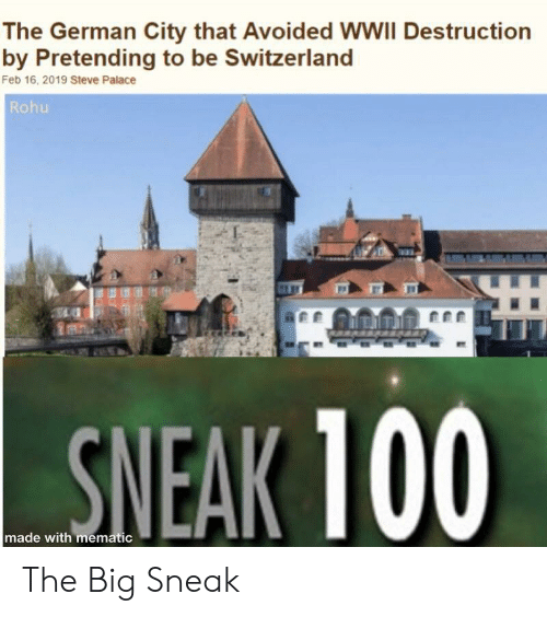 Switzerland: The German City that Avoided WWII Destruction  by Pretending to be Switzerland  Feb 16, 2019 Steve Palace  Rohu  SNEAK 100  made with mematic The Big Sneak