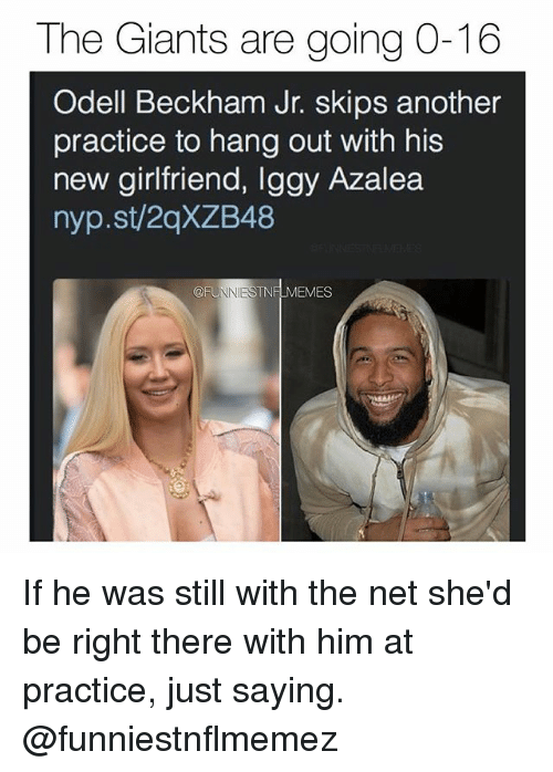 Iggy Azalea: The Giants are going O-16  Odell Beckham Jr. skips another  practice to hang out with his  new girlfriend, Iggy Azalea  nyp.st/2qXZB48  EMES If he was still with the net she'd be right there with him at practice, just saying. @funniestnflmemez