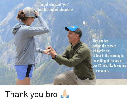 """Thank You, Camera, and Girl: The girl who said """"yes  to a lifetime of adventures  Me  That one bro  behind the camera  who woke up  at four in the morning to  be waiting at the end of  our 12 mile hike to capture  this moment Thank you bro 🙏🏼"""