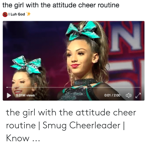 Smug Cheerleader: the girl with the attitude cheer routine  I Luh God  0:01/2:00  5.01M views the girl with the attitude cheer routine | Smug Cheerleader | Know ...