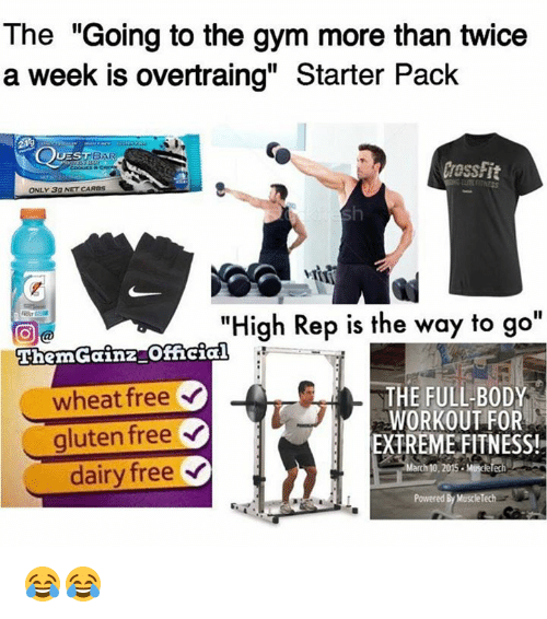 """musings: The """"Going to the gym more than twice  a week is overtraing"""" Starter Pack  BAR  UES  ONLY 3g NETCAROS  """"High Rep is the way to go  EhemGainz official  THE FULL BODY  wheat free  WORKOUT FOR  gluten free  EXTREME FITNESS!  dairy free  Y  arch 10, 2015. Muse  Powered 😂😂"""