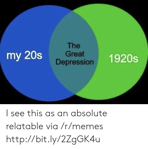 Great Depression: The  Great  Depression  my 20s  1920s I see this as an absolute relatable via /r/memes http://bit.ly/2ZgGK4u