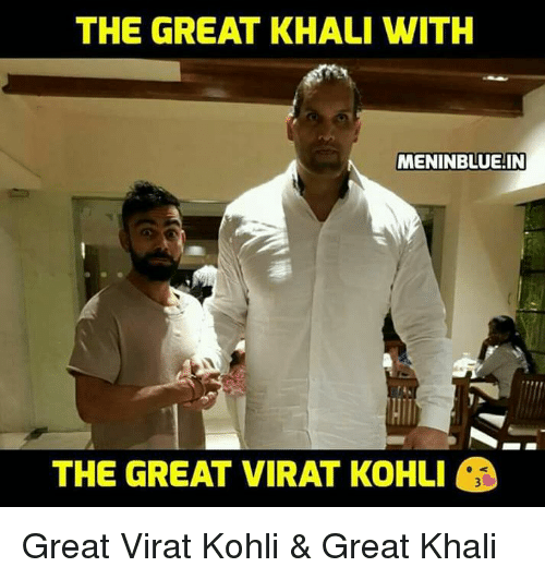 great khali: THE GREAT KHALI WITH  MENINBLUE.IN  THE GREAT VIRAT KOHLI Great Virat Kohli & Great Khali
