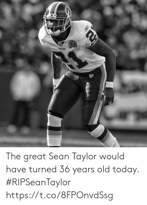 Memes, Today, and Old: The great Sean Taylor would have turned 36 years old today. #RIPSeanTaylor https://t.co/8FPOnvdSsg