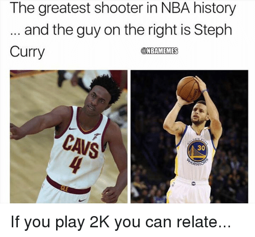 Cavs, Nba, and History: The greatest shooter in NBA history  and the guy on the right is Steph  Curry  @NBAMEMES  CAVS  30 If you play 2K you can relate...