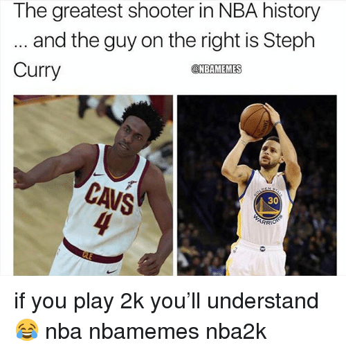 Basketball, Cavs, and Nba: The greatest shooter in NBA history  and the guy on the right is Steph  Curry  NBAMEMES  CAVS  30  ARRI if you play 2k you'll understand 😂 nba nbamemes nba2k