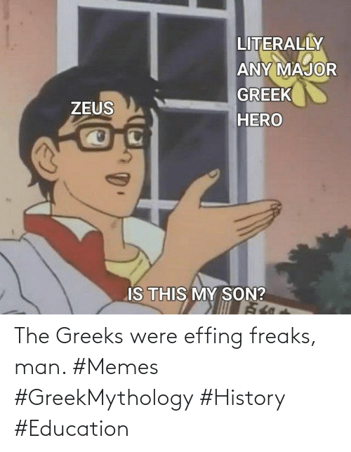 education: The Greeks were effing freaks, man. #Memes #GreekMythology #History #Education